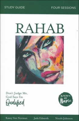 Rahab: In the Face of Rejection, Don't Judge Me; God Says I'm Qualified -  Study Guide (Known by Name Series)  -     By: Kasey Van Norman, Jada Edwards, Nicole Johnson, Karen Lee-Throp