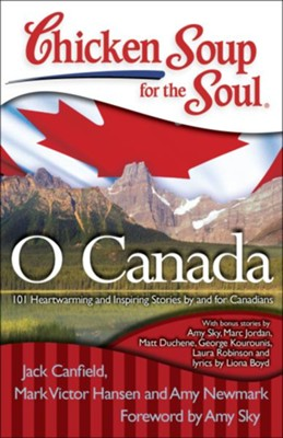 Chicken Soup for the Soul: O Canada: 101 Heartwarming and Inspiring Stories by and for Canadians  -     By: Jack Canfield, Mark Victor Hansen, Amy Newmark