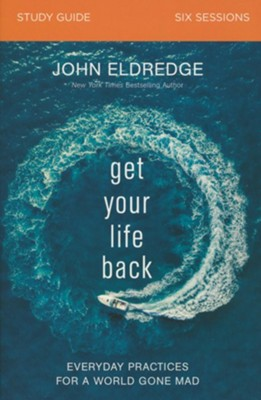 Get Your Life Back Study Guide - By: John Eldredge