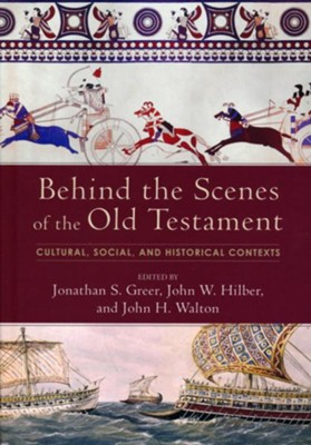 Behind the Scenes of the Old Testament: Cultural, Social, and Historical Contexts  -     Edited By: Jonathan S. Greeg, John W. Hilber, John H. Walton     By: Edited by Jonathan S. Greer, John W. Hilber & John H. Walton