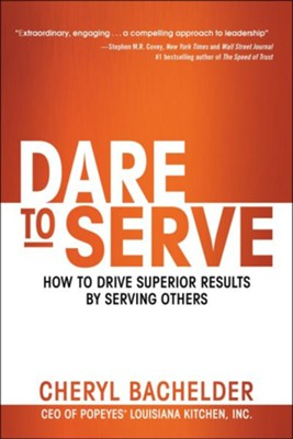 Dare to Serve: How to Drive Superior Results by Serving Others  -     By: Cheryl Bachelder