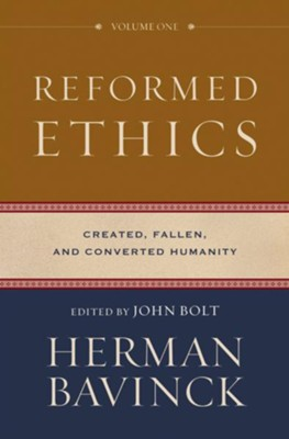 Reformed Ethics, volume 1: Created, Fallen, and Converted Humanity  -     By: Herman Bavinck