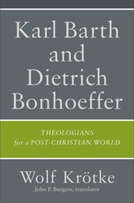 Karl Barth and Dietrich Bonhoeffer: Theologians for a Post-Christian World  -     Translated By: John P. Burgess     By: Wolf Krötke