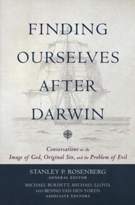 Finding Ourselves After Darwin: Conversations on the Image of God, Original Sin, and the Problem of Evil  -     By: Stanley P. Rosenberg