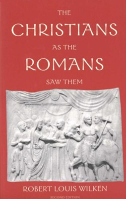 Christians As The Romans Saw Them   -     By: Robert Louis Wilken