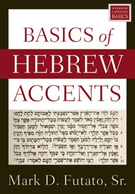 Basics of Hebrew Accents  -     By: Mark D. Futato