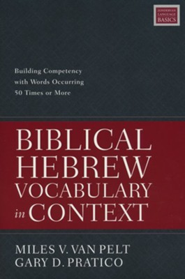 Biblical Hebrew Vocabulary in Context: Building Competency with Words Occurring 50 Times or More  -     By: Miles V. Van Pelt, Gary D. Pratico