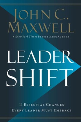 Leader Shift: 11 Essential Changes Every Leader Must Embrace  -     By: John C. Maxwell