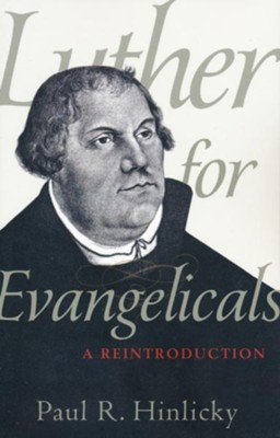 Luther for Evangelicals: A Reintroduction  -     By: Paul R. Hinlicky