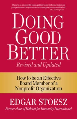 Doing Good Better: How to be an Effective Board Member of a Nonprofit Organization - eBook  -     By: Edgar Stoesz