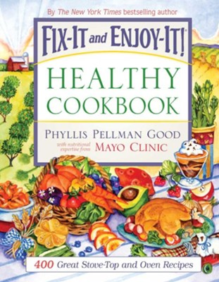 Fix-It and Enjoy-It Healthy Cookbook: 400 Great Stove-Top And Oven Recipes - eBook  -     By: Phyllis Pellman Good, Mayo Clinic