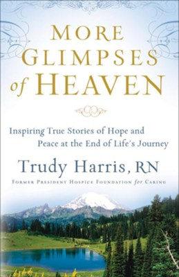 More Glimpses of Heaven: Inspiring True Stories of Hope and Peace at the End of Life's Journey - eBook  -     By: Trudy Harris