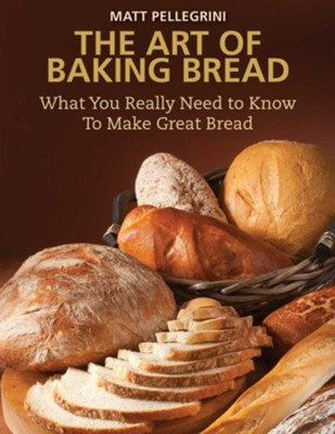 The Art of Baking Bread: What You Really Need to Know to Make Great Bread - eBook  -     By: Matt Pellegrini
