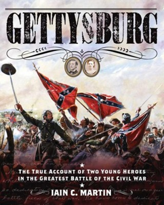 Gettysburg: The True Account of Two Young Heroes in the Greatest Battle of the Civil War - eBook  -     By: Iain C. Martin