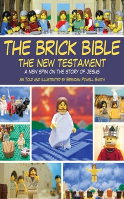 The Brick Bible: The New Testament: A New Spin on the Story of Jesus - eBook  -     By: Brendan Powell Smith