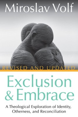 Exclusion and Embrace, Revised and Updated: A Theological Exploration of Identity, Otherness, and Reconciliation - eBook  -     By: Miroslav Volf