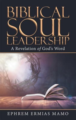 Biblical Soul Leadership: A Revelation of God's Word - eBook  -     By: Ephrem Ermias Mamo