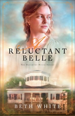 A Reluctant Belle (Daughtry House Book #2) - eBook  -     By: Beth White