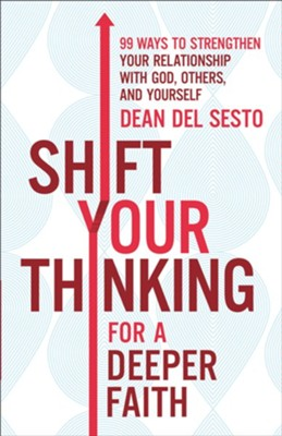 Shift Your Thinking for a Deeper Faith: 99 Ways to Strengthen Your Relationship with God, Others, and Yourself - eBook  -     By: Dean Del Sesto