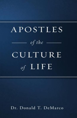 Apostles of the Culture of Life - eBook  -     By: Donald T. DeMarco