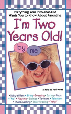 I'm Two Years Old!: Everything Your Two-Year-Old Wants You to Know about Parenting  -     By: Jerri Wolfe