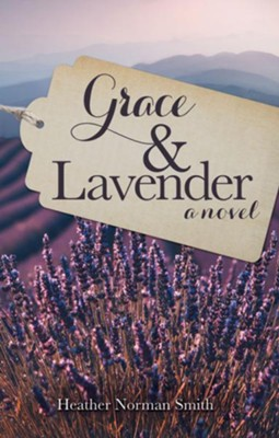 Grace & Lavender - eBook  -     By: Heather Norman Smith
