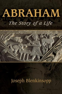 Abraham: The Story of a Life - eBook  -     By: Joseph Blenkinsopp