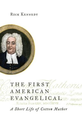 The First American Evangelical: A Short Life of Cotton Mather - eBook  -     By: Rick Kennedy
