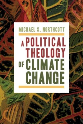 A Political Theology of Climate Change - eBook  -     By: Michael S. Northcott