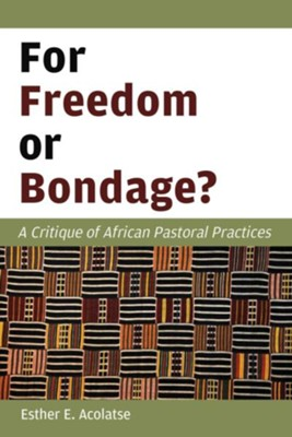 For Freedom or Bondage?: A Critique of African Pastoral Practices - eBook  -     By: Esther E. Acolatse