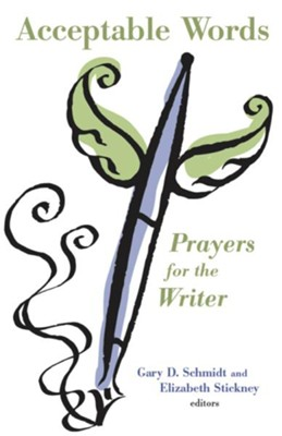 Acceptable Words: Prayers for the Writer - eBook  -     Edited By: Gary D. Schmidt, Elizabeth Stickney     By: Edited by Gary D. Schmidt & Elizabeth Stickney