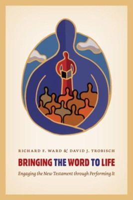 Bringing the Word to Life: Engaging the New Testament through Performing It - eBook  -     By: Richard F. Ward, David J. Trobisch
