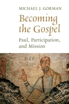Becoming the Gospel: Paul, Participation, and Mission - eBook  -     By: Michael J. Gorman