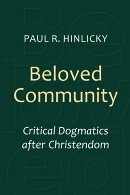 Beloved Community: Critical Dogmatics after Christendom - eBook  -     By: Paul R. Hinlicky