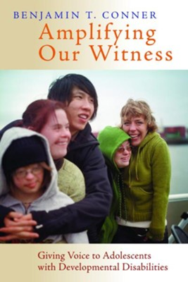 Amplifying Our Witness: Giving Voice to Adolescents with Developmental Disabilities - eBook  -     By: Benjamin T. Conner