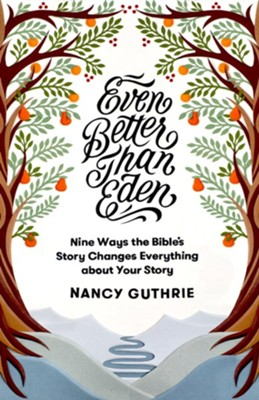 Even Better than Eden: Nine Ways the Bible's Story Changes Everything about Your Story - eBook  -     By: Nancy Guthrie