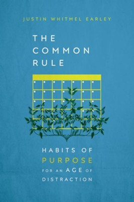 The Common Rule: Habits of Purpose for an Age of Distraction - eBook  -     By: Justin Whitmel Earley