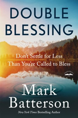 Double Blessing: How to Get It. How to Give It. - eBook  -     By: Mark Batterson