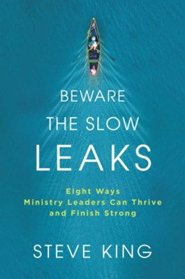 Beware the Slow Leaks: Eight Ways Ministry Leaders Can Thrive and Finish Strong - eBook  -     By: Steve King
