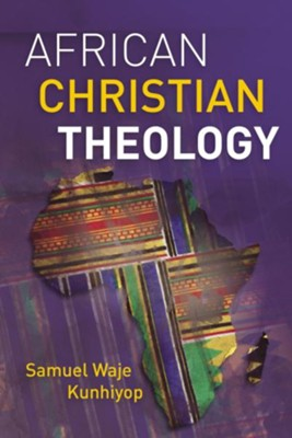 African Christian Theology - eBook  -     By: Samuel Kunhiyop