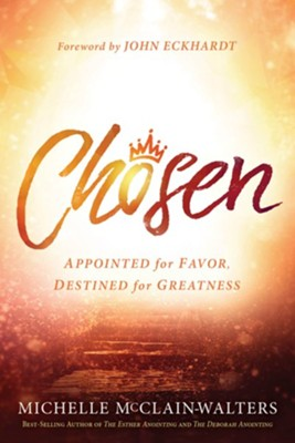 Chosen: Appointed for Favor, Destined for Greatness - eBook  -     By: Michelle McClain-Walters
