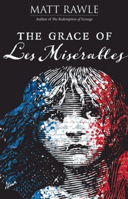 The Grace of Les Miserables - eBook  -     By: Matt Rawle