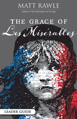 The Grace of Les Miserables Leader Guide - eBook  -     By: Matt Rawle