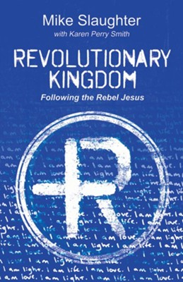 Revolutionary Kingdom: Following the Rebel Jesus - eBook  -     By: Mike Slaughter, Karen Perry Smith