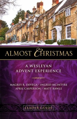 Almost Christmas Leader Guide: A Wesleyan Advent Experience - eBook  -     By: Magrey DeVega, Ingrid McIntyre, April Casperson, Matt Rawle