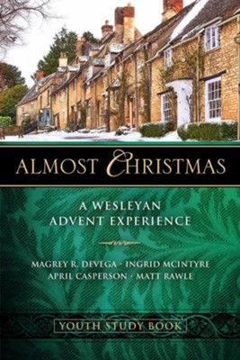 Almost Christmas Youth Study Book: A Wesleyan Advent Experience - eBook  -     By: Magrey DeVega, Ingrid McIntyre, April Casperson, Matt Rawle