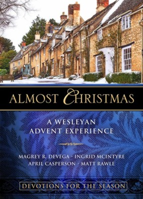 Almost Christmas Devotions for the Season: A Wesleyan Advent Experience - eBook  -     By: Magrey R. DeVega, April Casperson, Ingrid McIntyre, Matt Rawle