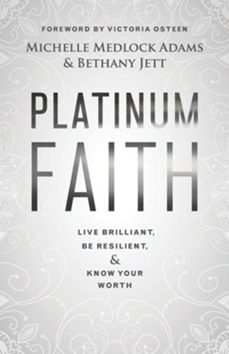 Platinum Faith: Live Brilliant, Be Resilient & Know Your Worth - eBook  -     By: Michelle Medlock Adams, Bethany Jett
