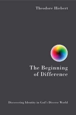 The Beginning of Difference: Discovering Identity in God's Diverse World - eBook  -     By: Theodore Hiebert