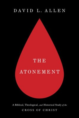 The Atonement: A Biblical, Theological, and Historical Study of the Cross of Christ - eBook  -     By: David L. Allen